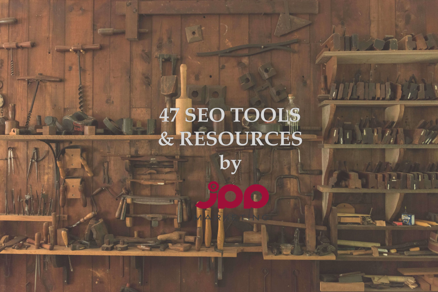 47 seo tools and resources by jpp marketing